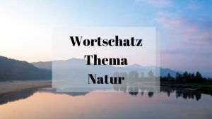 German Vocabulary for Nature with 13 Helpful Flashcards