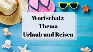 Urlaub und Reisen – 23 Exciting Flashcards to Talk About Vacation and Travel