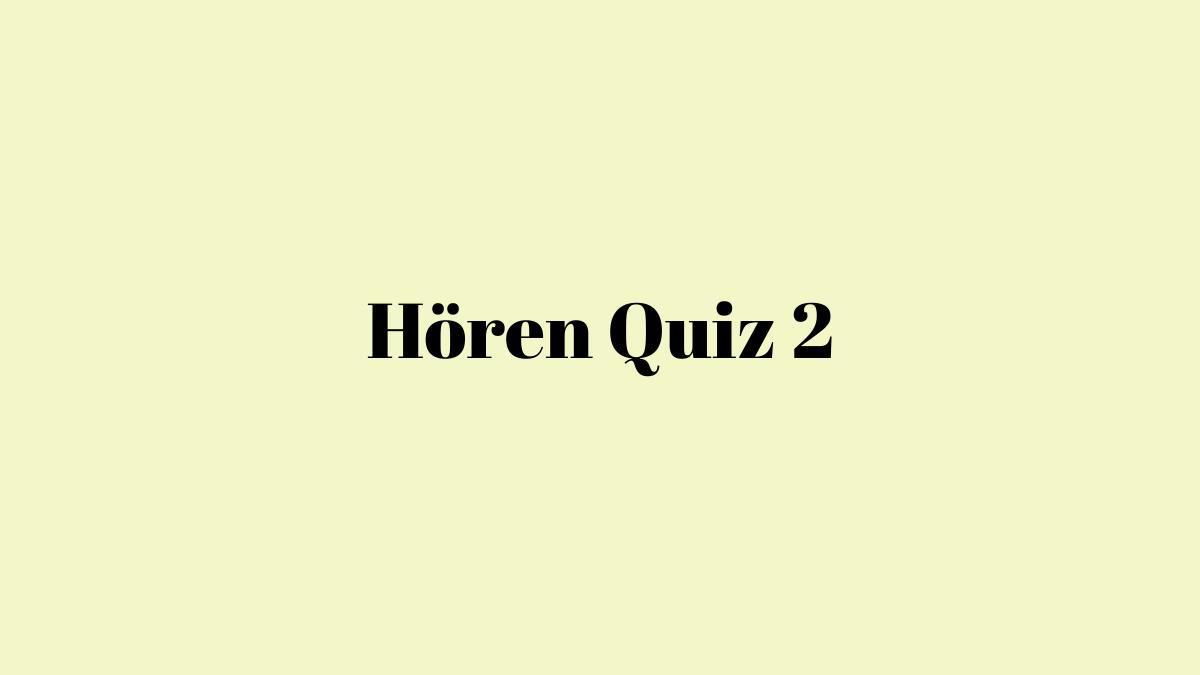 German Listening Module Quiz 2