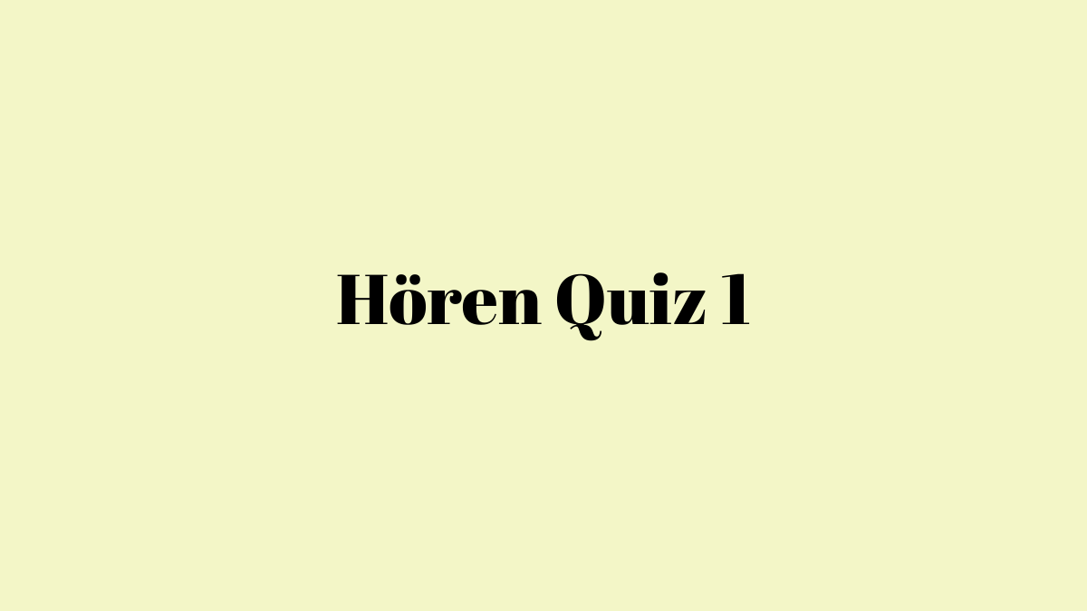 German Listening Module Quiz 1